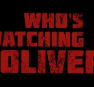 Kyle Says WHO'S WATCHING OLIVER Is A Violent and Fascinating Film.