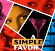 Kyle Says A SIMPLE FAVOR Is A Fascinating And Unpredictable Hit.